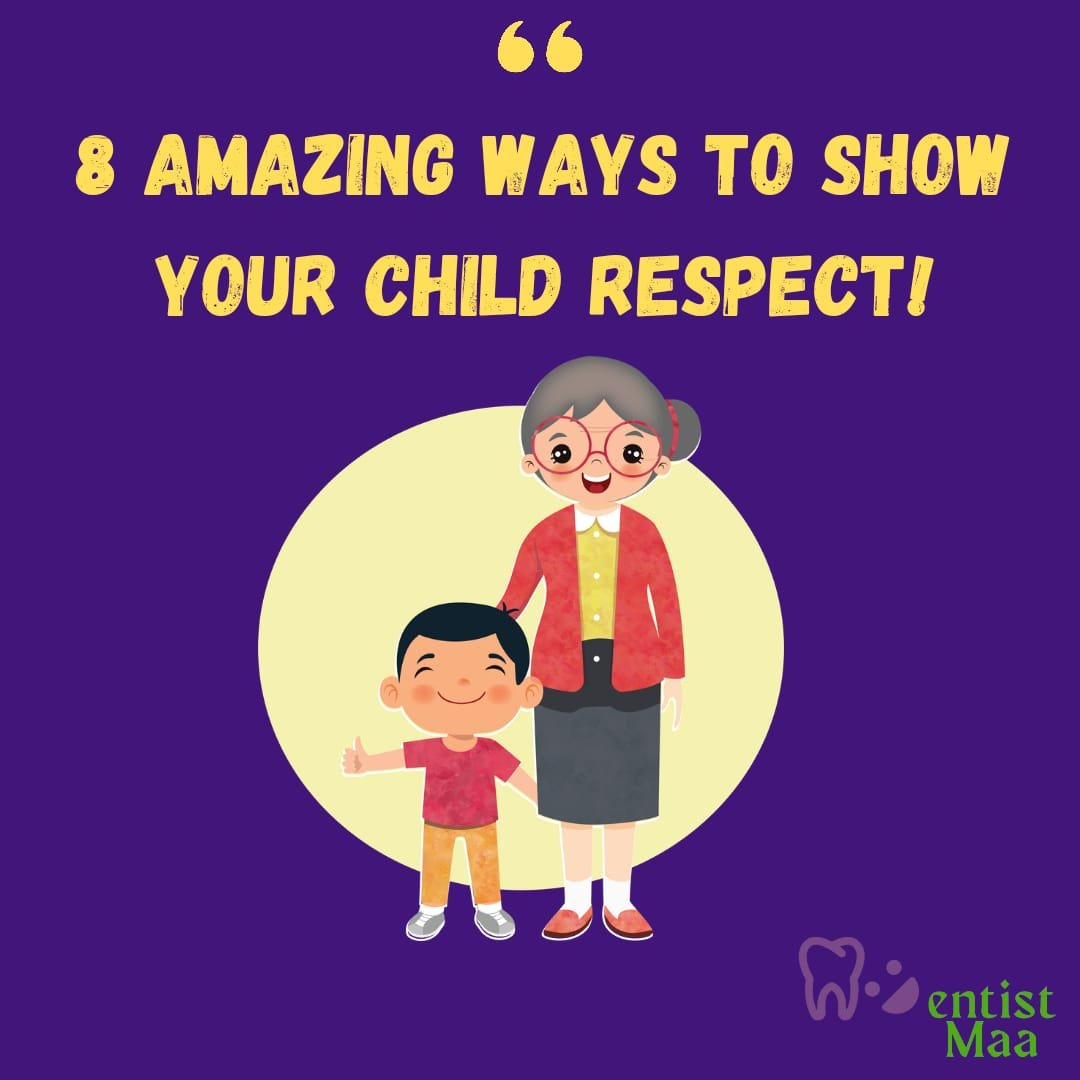 8 amazing ways to show your child that you respect them!
